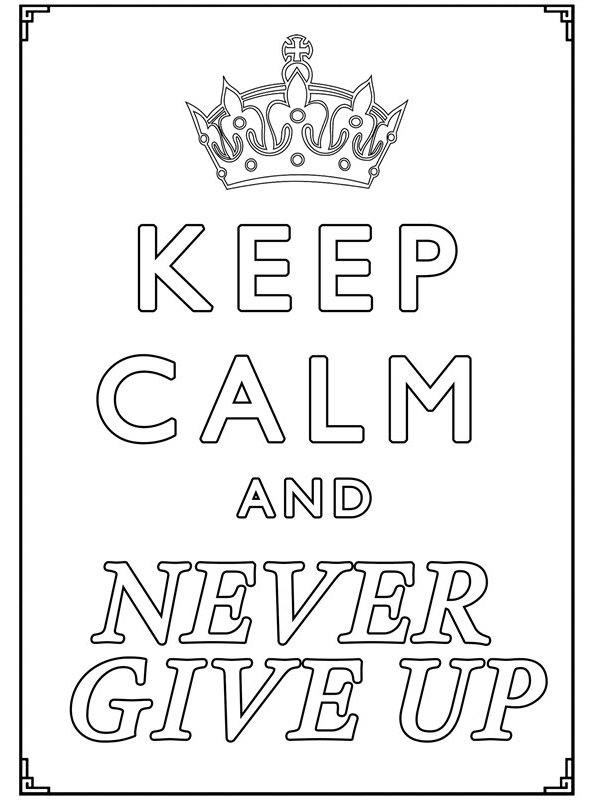 keep calm and never give up